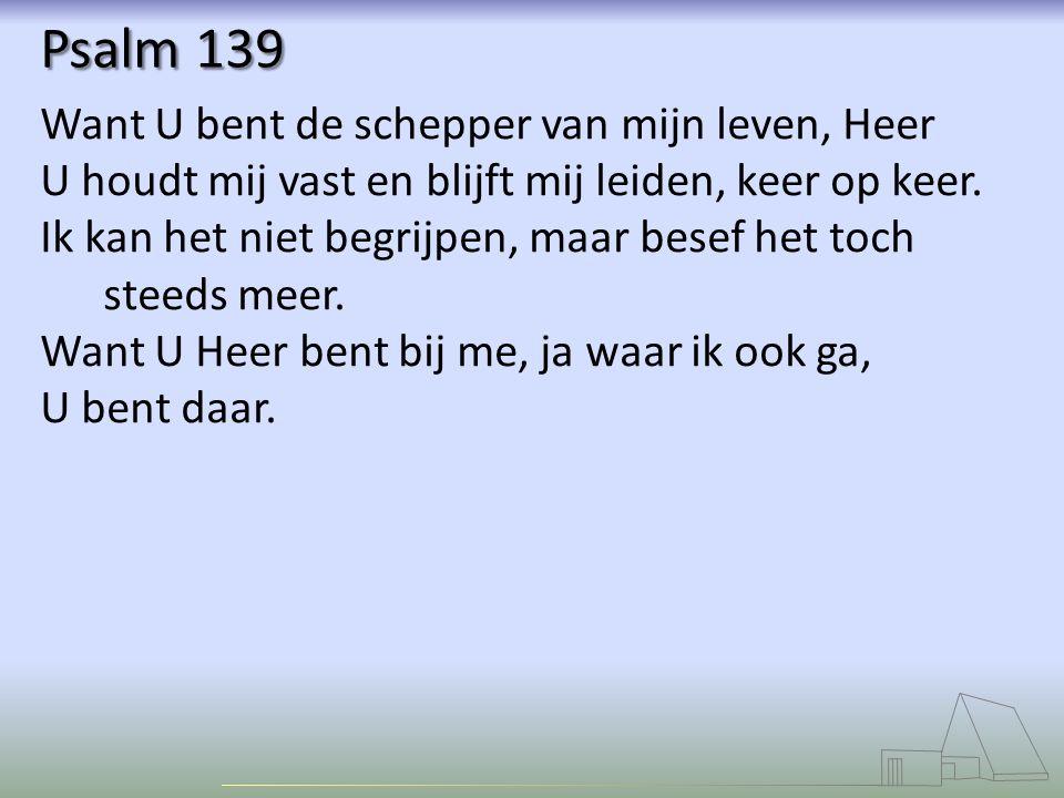 Psalm 139 Want U bent de schepper van mijn leven, Heer