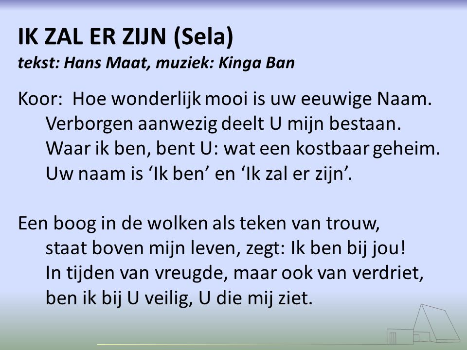 IK ZAL ER ZIJN (Sela) tekst: Hans Maat, muziek: Kinga Ban