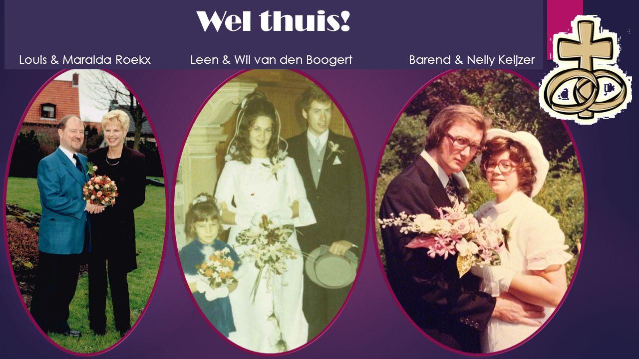 Wel thuis! Louis & Maralda Roekx Leen & Wil van den Boogert Barend & Nelly Keijzer