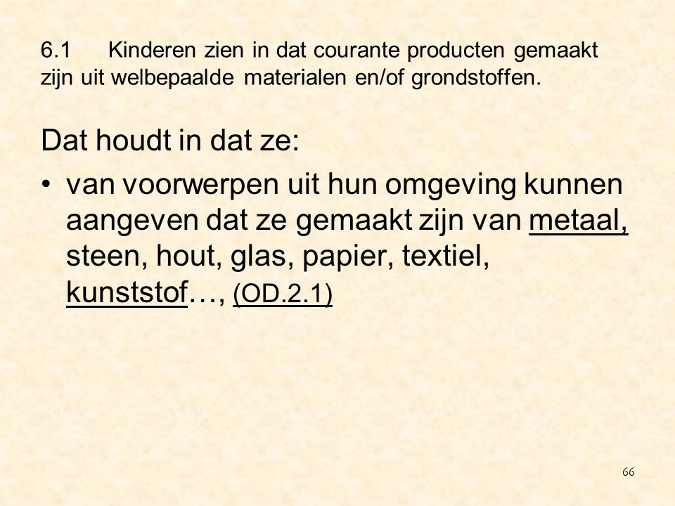 6.1 Kinderen zien in dat courante producten gemaakt zijn uit welbepaalde materialen en/of grondstoffen.