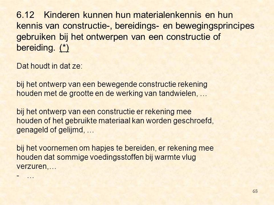 6.12 Kinderen kunnen hun materialenkennis en hun kennis van constructie-, bereidings- en bewegingsprincipes gebruiken bij het ontwerpen van een constructie of bereiding. (*)