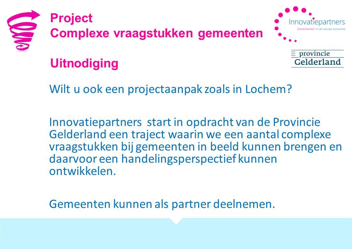 Project Complexe vraagstukken gemeenten. Uitnodiging. Wilt u ook een projectaanpak zoals in Lochem