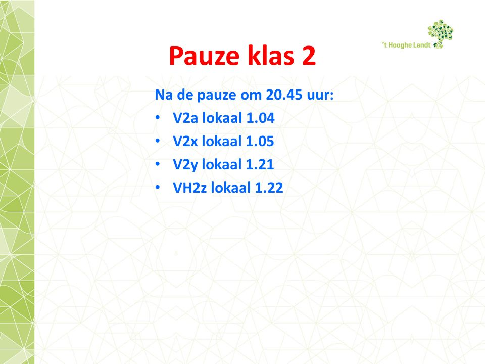 Pauze klas 2 Na de pauze om 20.45 uur: V2a lokaal 1.04 V2x lokaal 1.05