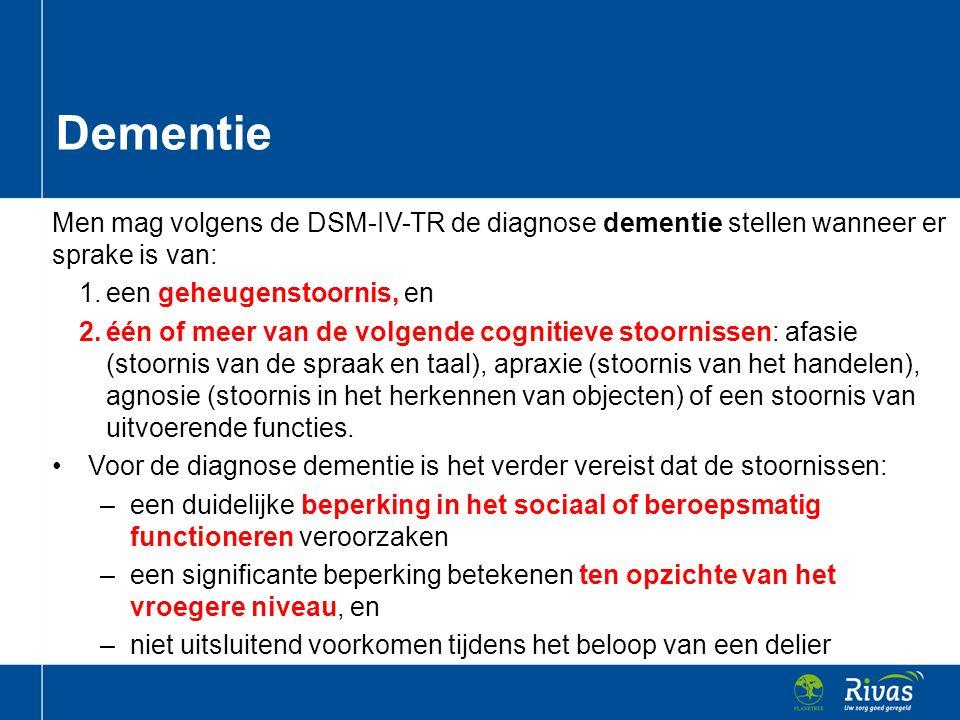 Dementie Men mag volgens de DSM-IV-TR de diagnose dementie stellen wanneer er sprake is van: een geheugenstoornis, en.