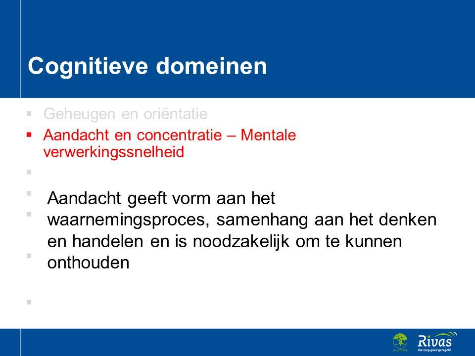 Cognitieve domeinen Geheugen en oriëntatie. Aandacht en concentratie – Mentale verwerkingssnelheid.