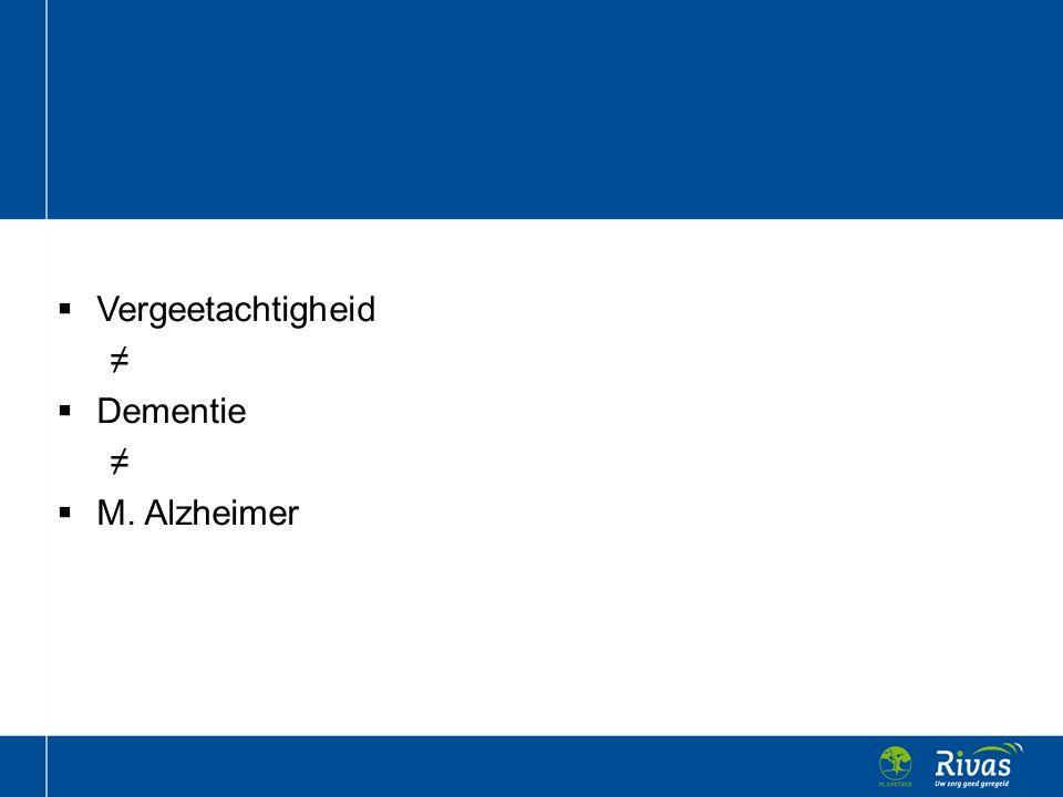 Vergeetachtigheid ≠ Dementie M. Alzheimer