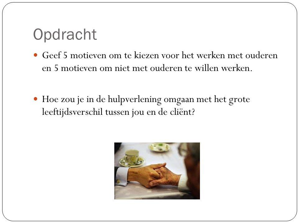 Opdracht Geef 5 motieven om te kiezen voor het werken met ouderen en 5 motieven om niet met ouderen te willen werken.