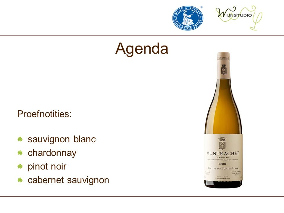 Agenda Proefnotities: sauvignon blanc chardonnay pinot noir