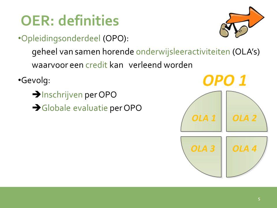 OER: definities Opleidingsonderdeel (OPO): geheel van samen horende onderwijsleeractiviteiten (OLA's) waarvoor een credit kan verleend worden.
