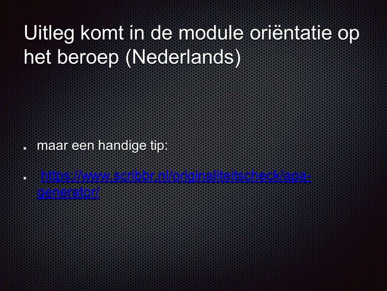 Uitleg komt in de module oriëntatie op het beroep (Nederlands)