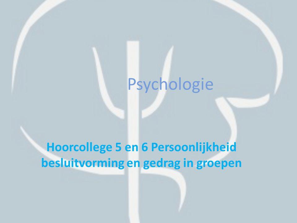 Hoorcollege 5 en 6 Persoonlijkheid besluitvorming en gedrag in groepen