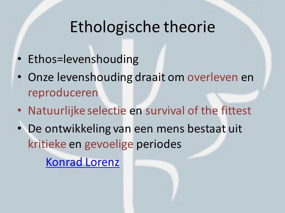 Ethologische theorie Ethos=levenshouding