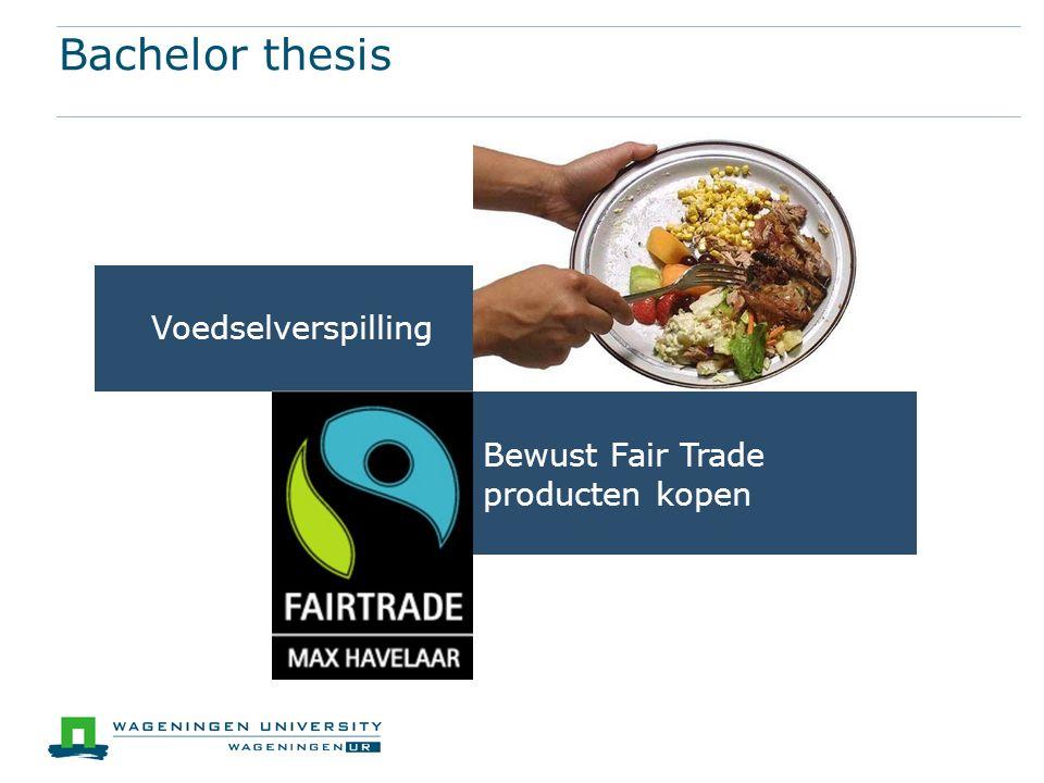 Bachelor thesis Voedselverspilling Bewust Fair Trade producten kopen