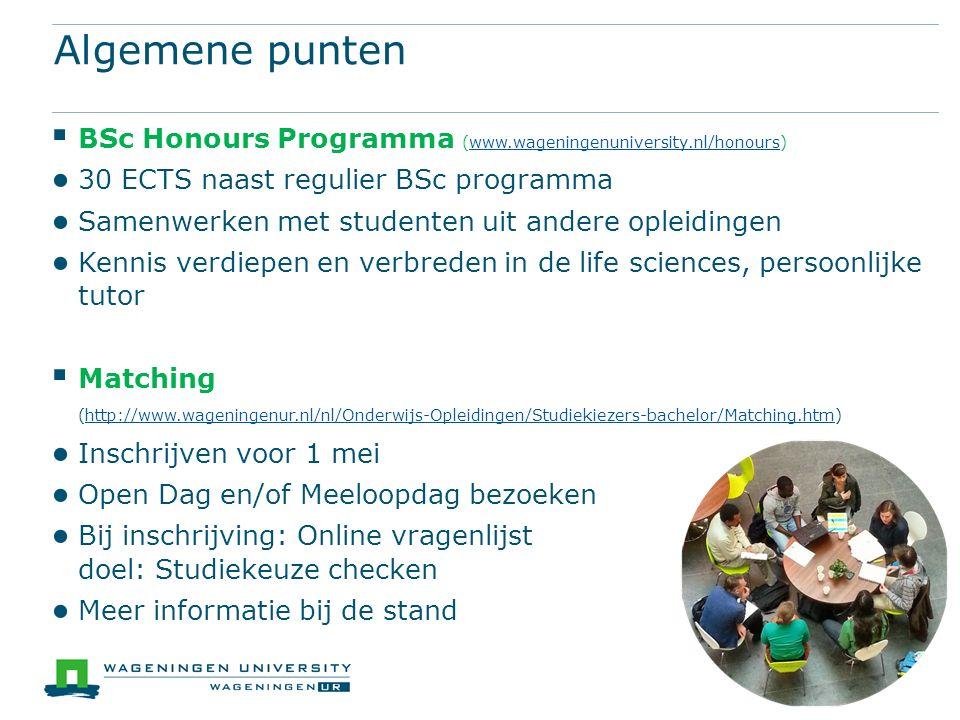 Algemene punten BSc Honours Programma (www.wageningenuniversity.nl/honours) 30 ECTS naast regulier BSc programma.