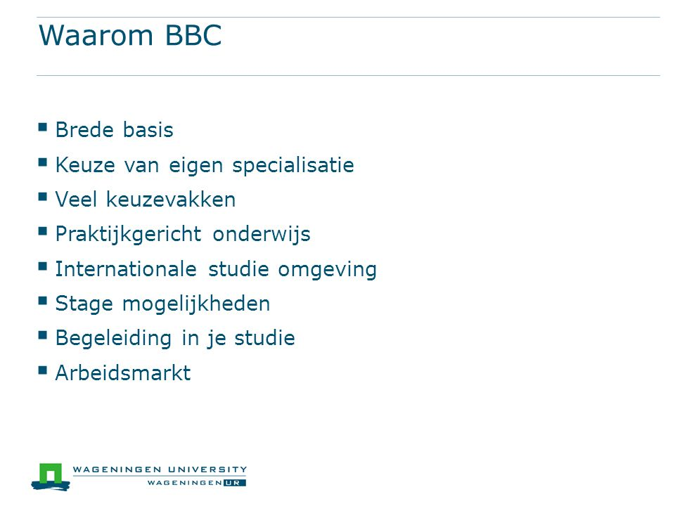 Waarom BBC Brede basis Keuze van eigen specialisatie Veel keuzevakken