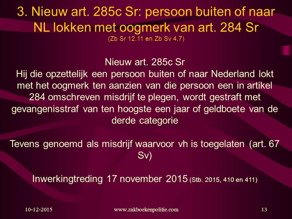 3. Nieuw art. 285c Sr: persoon buiten of naar NL lokken met oogmerk van art. 284 Sr (Zb Sr 12.11 en Zb Sv 4.7)