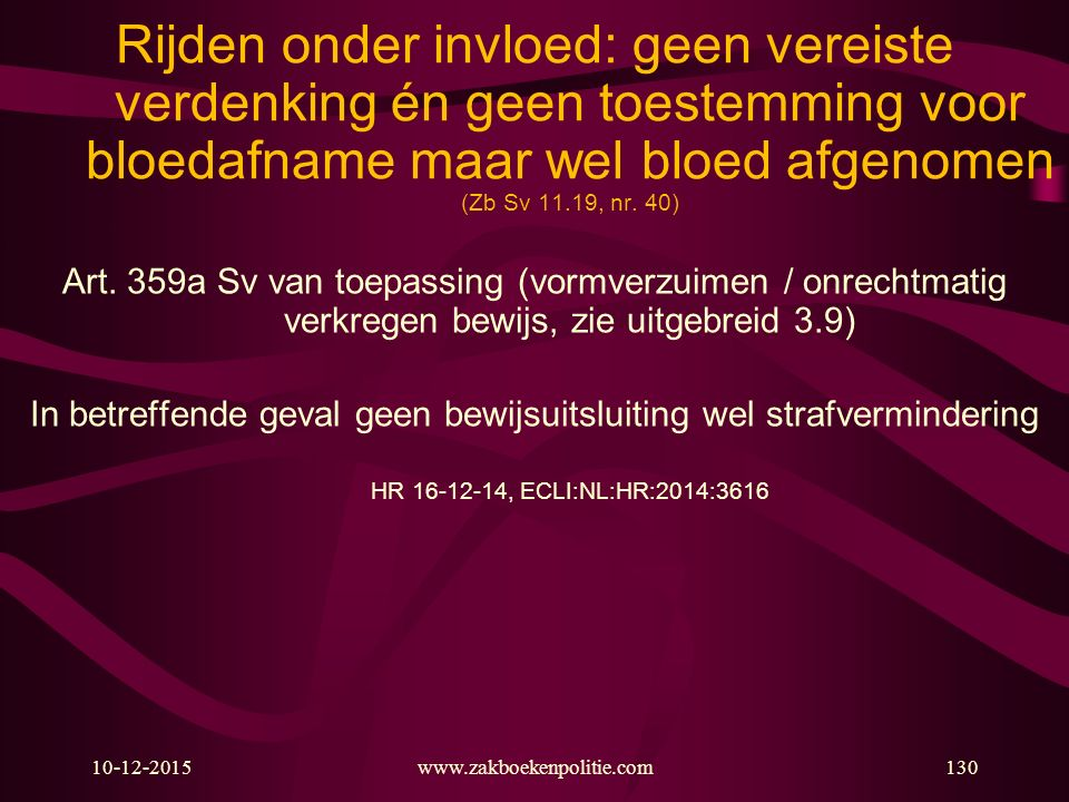 Rijden onder invloed: geen vereiste verdenking én geen toestemming voor bloedafname maar wel bloed afgenomen (Zb Sv 11.19, nr. 40)