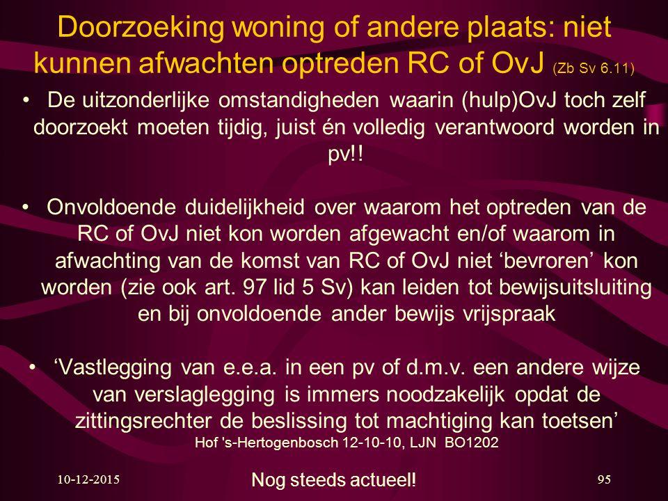 Doorzoeking woning of andere plaats: niet kunnen afwachten optreden RC of OvJ (Zb Sv 6.11)