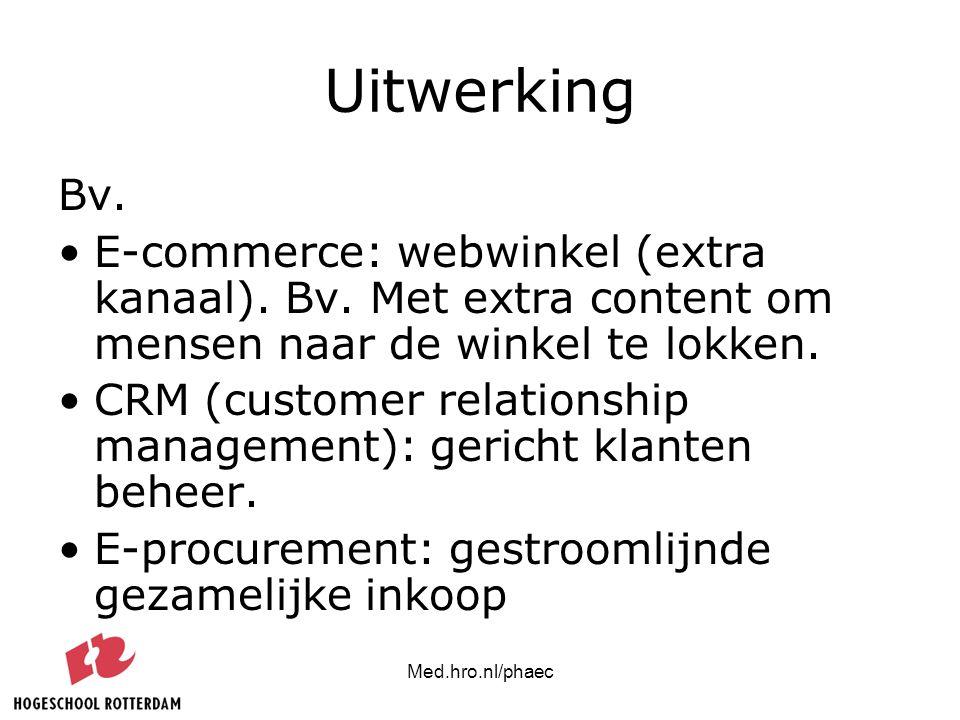 Uitwerking Bv. E-commerce: webwinkel (extra kanaal). Bv. Met extra content om mensen naar de winkel te lokken.