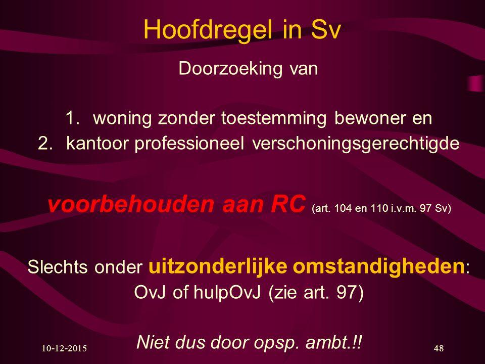 Hoofdregel in Sv voorbehouden aan RC (art. 104 en 110 i.v.m. 97 Sv)