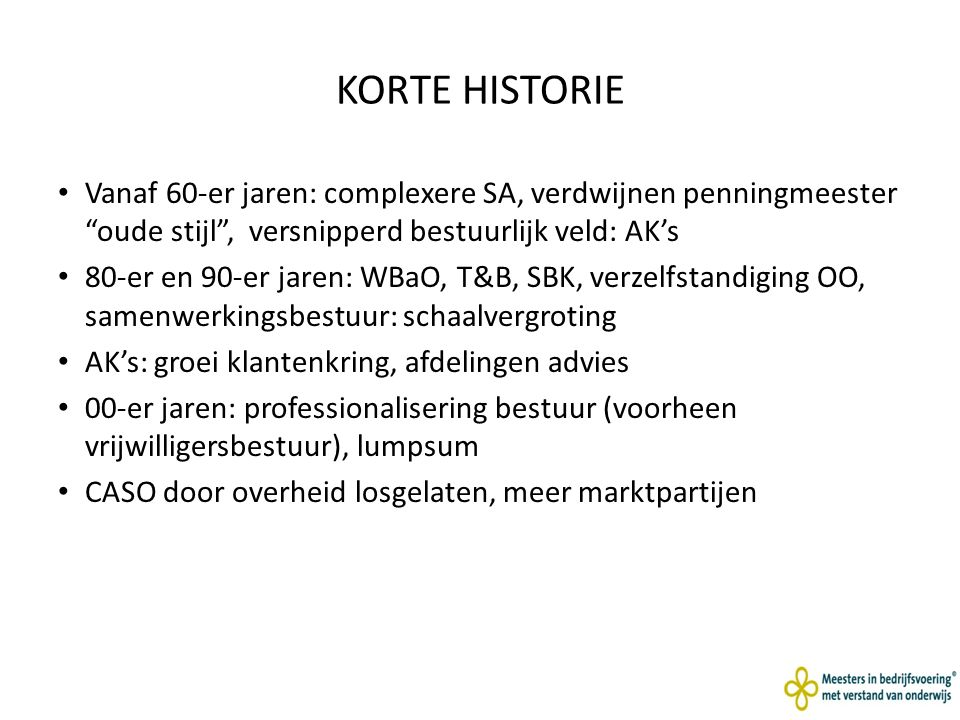 KORTE HISTORIE Vanaf 60-er jaren: complexere SA, verdwijnen penningmeester oude stijl , versnipperd bestuurlijk veld: AK's.
