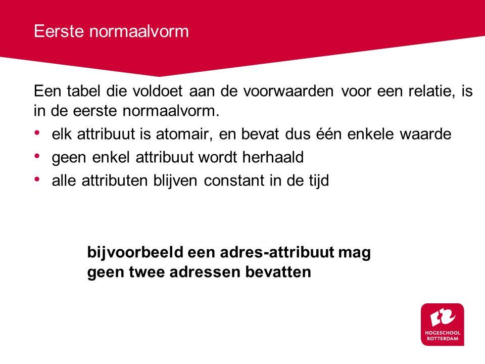 Eerste normaalvorm Een tabel die voldoet aan de voorwaarden voor een relatie, is in de eerste normaalvorm.