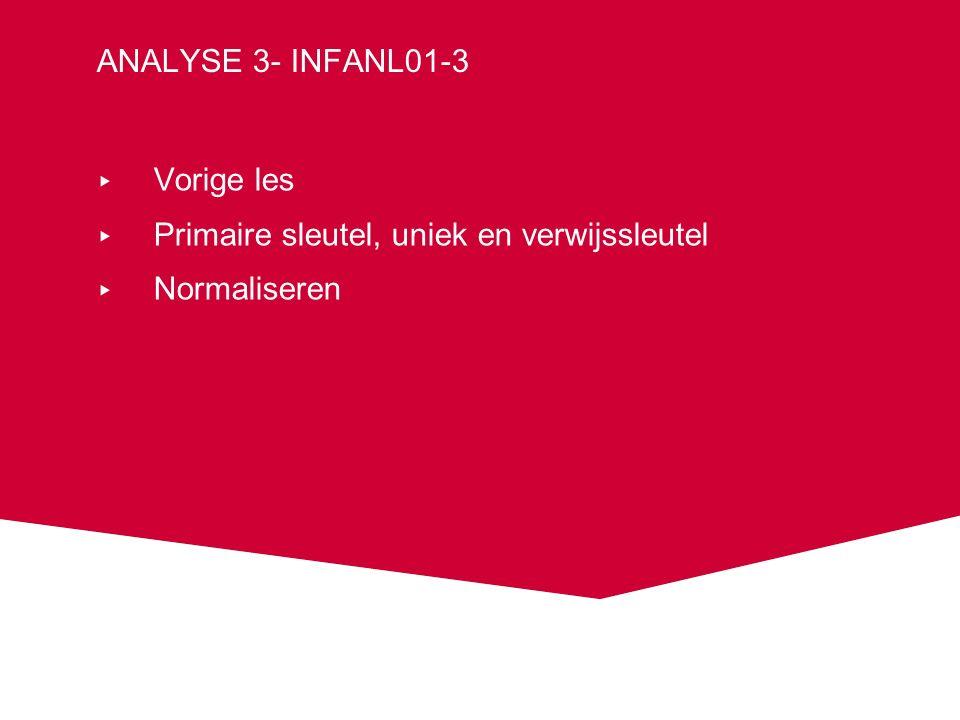 Analyse 3- INFANL01-3 Vorige les Primaire sleutel, uniek en verwijssleutel Normaliseren