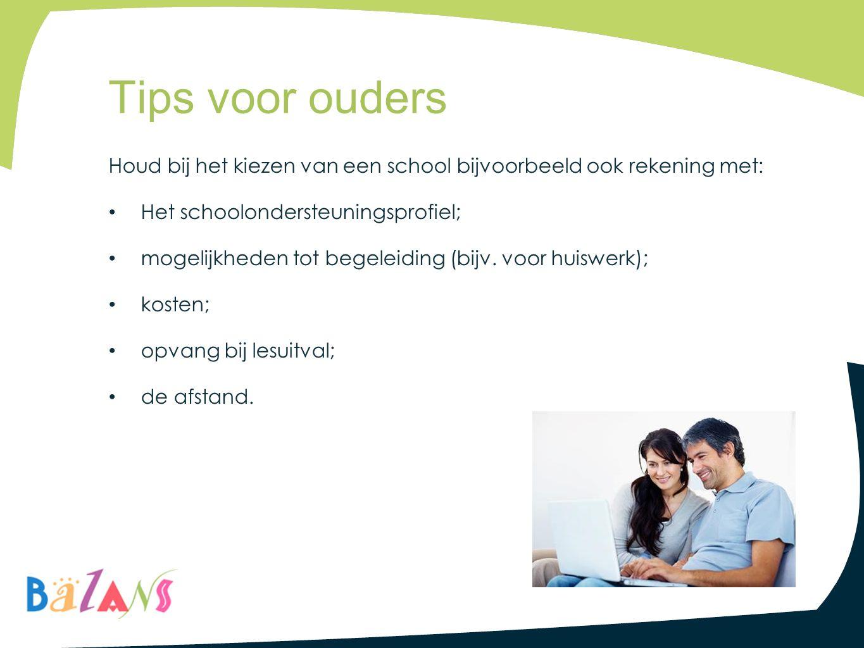 Tips voor ouders Houd bij het kiezen van een school bijvoorbeeld ook rekening met: Het schoolondersteuningsprofiel;