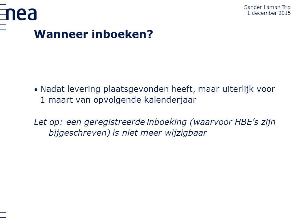 Sander Laman Trip 1 december 2015. Wanneer inboeken Nadat levering plaatsgevonden heeft, maar uiterlijk voor 1 maart van opvolgende kalenderjaar.