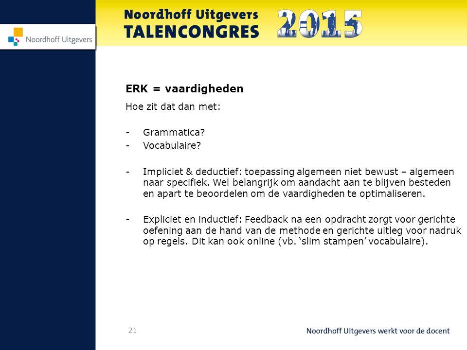 ERK = vaardigheden Hoe zit dat dan met: Grammatica Vocabulaire