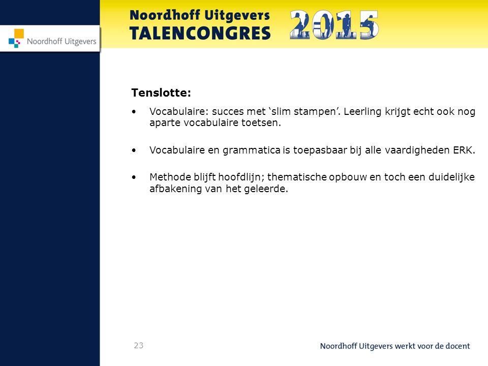 Tenslotte: Vocabulaire: succes met 'slim stampen'. Leerling krijgt echt ook nog aparte vocabulaire toetsen.