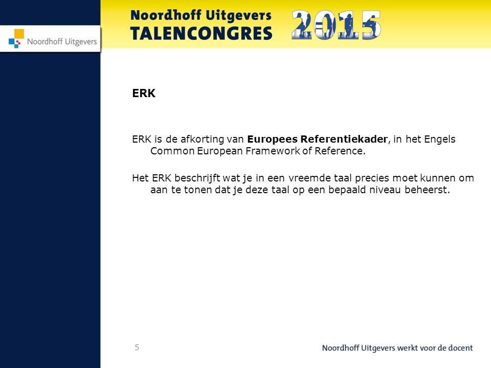 ERK ERK is de afkorting van Europees Referentiekader, in het Engels Common European Framework of Reference.