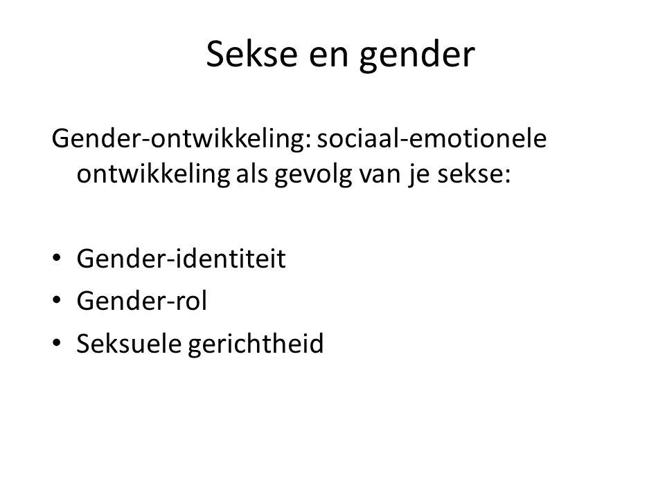Sekse en gender Gender-ontwikkeling: sociaal-emotionele ontwikkeling als gevolg van je sekse: Gender-identiteit.