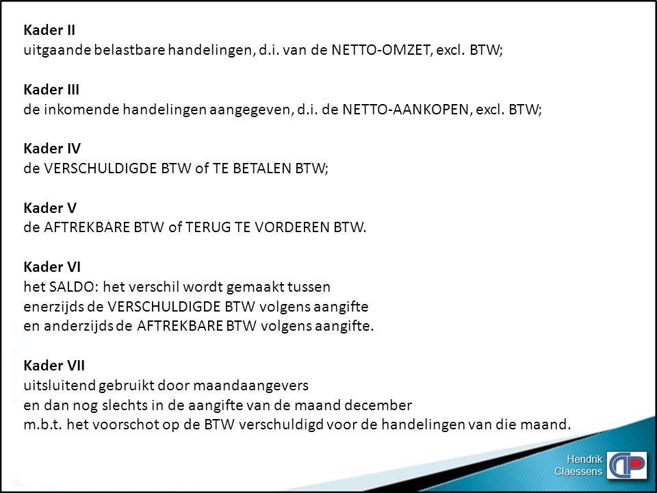 Kader II uitgaande belastbare handelingen, d.i. van de NETTO-OMZET, excl. BTW; Kader III.