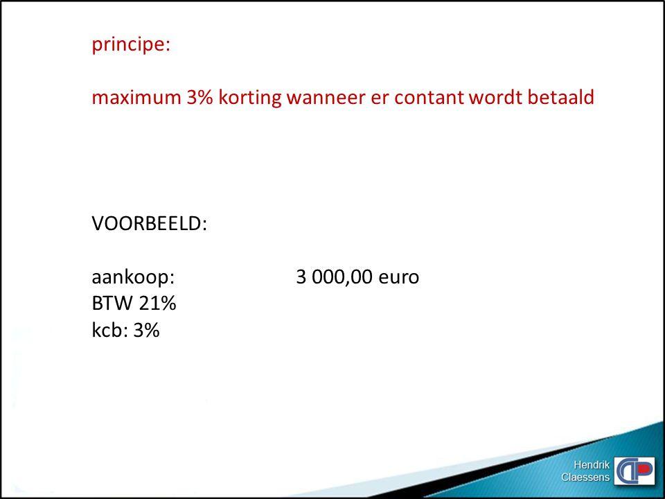 principe: maximum 3% korting wanneer er contant wordt betaald. VOORBEELD: aankoop: 3 000,00 euro.