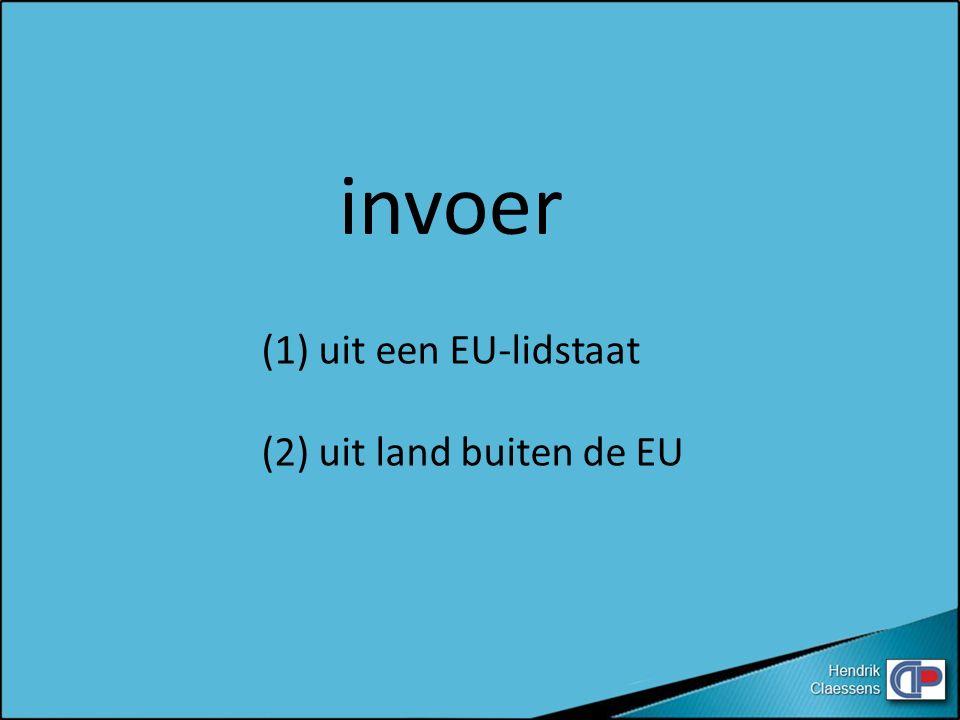 invoer (1) uit een EU-lidstaat (2) uit land buiten de EU