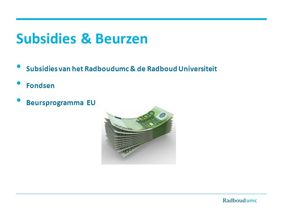 Subsidies & Beurzen Subsidies van het Radboudumc & de Radboud Universiteit.