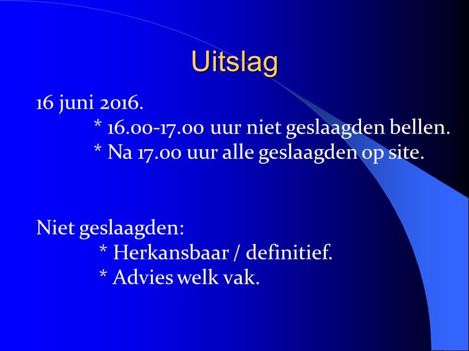 Uitslag 16 juni 2016. * 16.00-17.00 uur niet geslaagden bellen.