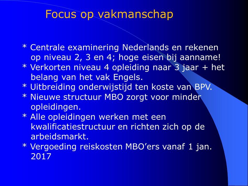 Focus op vakmanschap * Centrale examinering Nederlands en rekenen