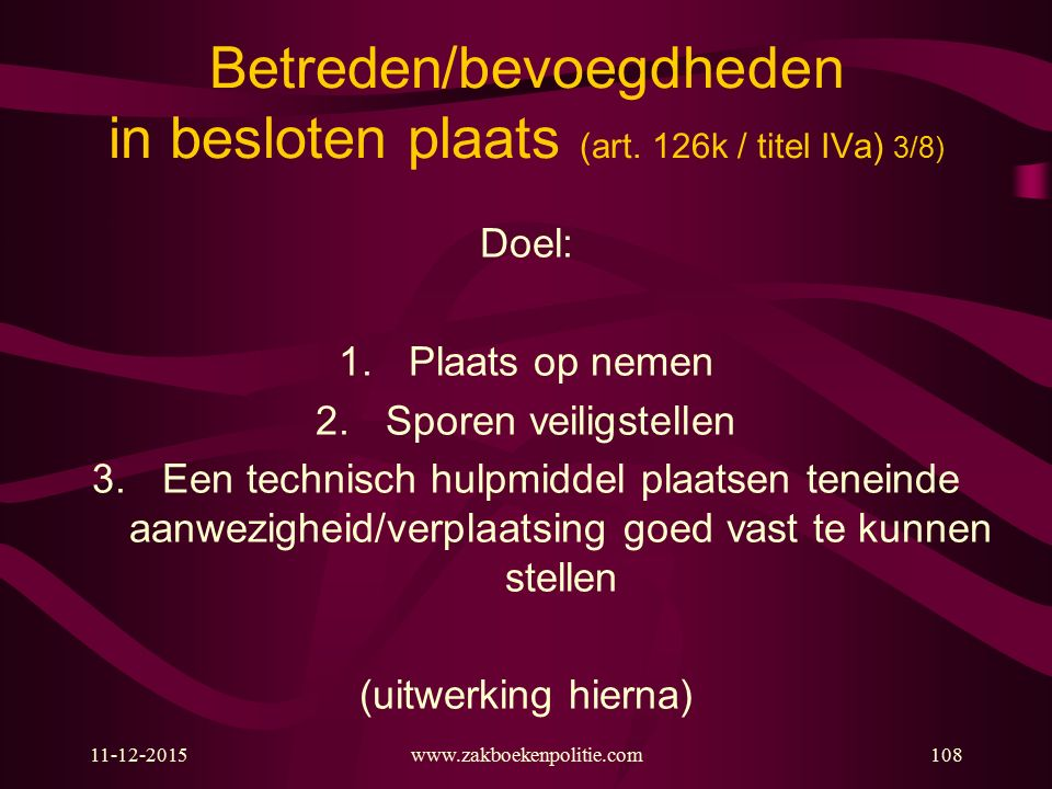 Betreden/bevoegdheden in besloten plaats (art. 126k / titel IVa) 3/8)