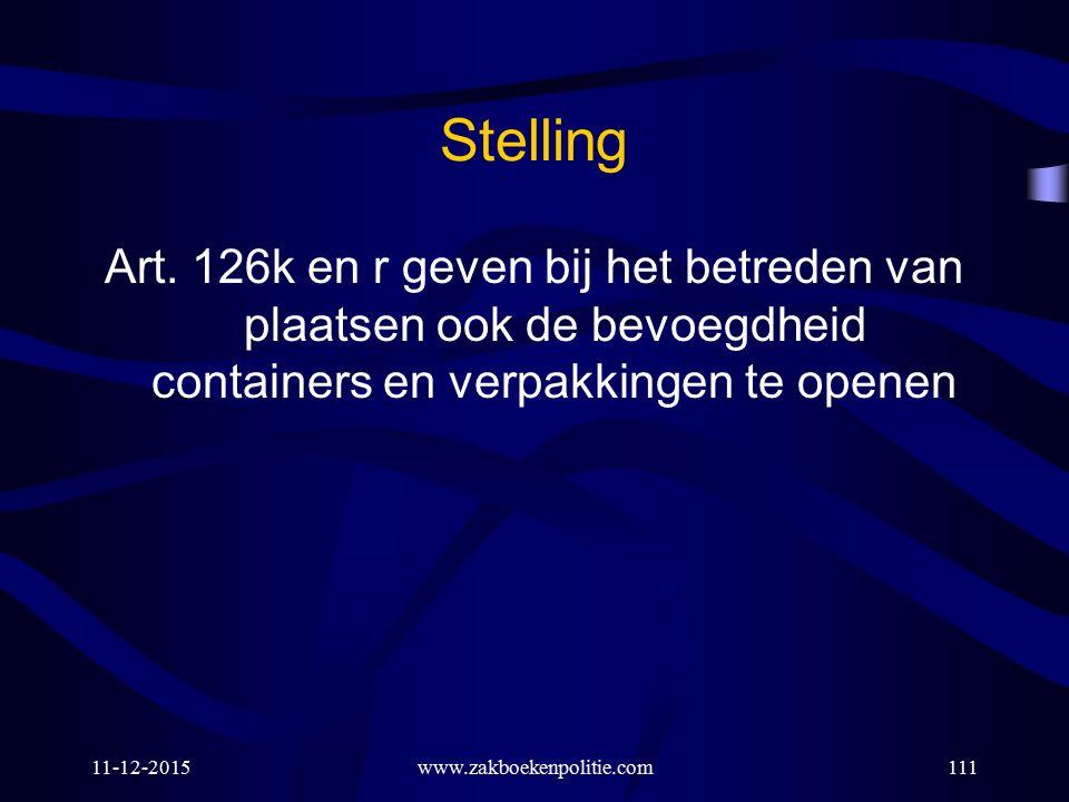 Stelling Art. 126k en r geven bij het betreden van plaatsen ook de bevoegdheid containers en verpakkingen te openen.