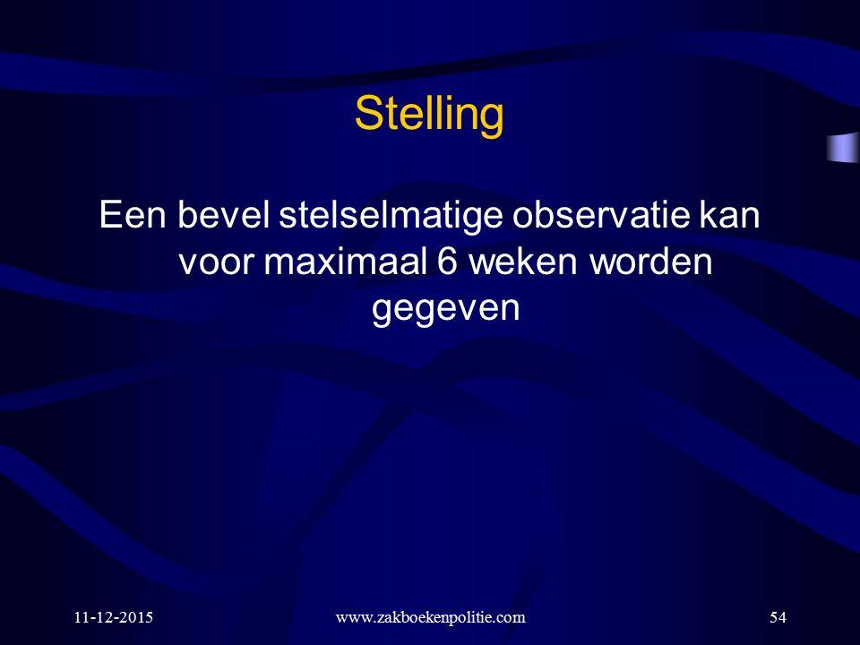 Stelling Een bevel stelselmatige observatie kan voor maximaal 6 weken worden gegeven.
