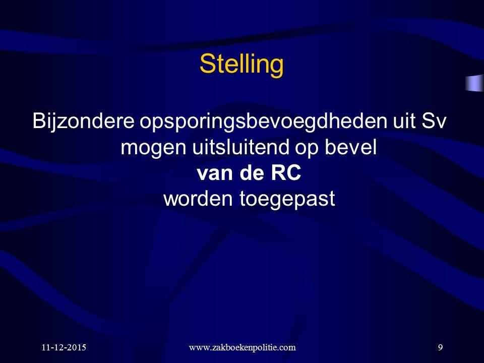 Stelling Bijzondere opsporingsbevoegdheden uit Sv mogen uitsluitend op bevel van de RC worden toegepast.