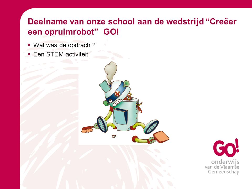 Deelname van onze school aan de wedstrijd Creëer een opruimrobot GO!