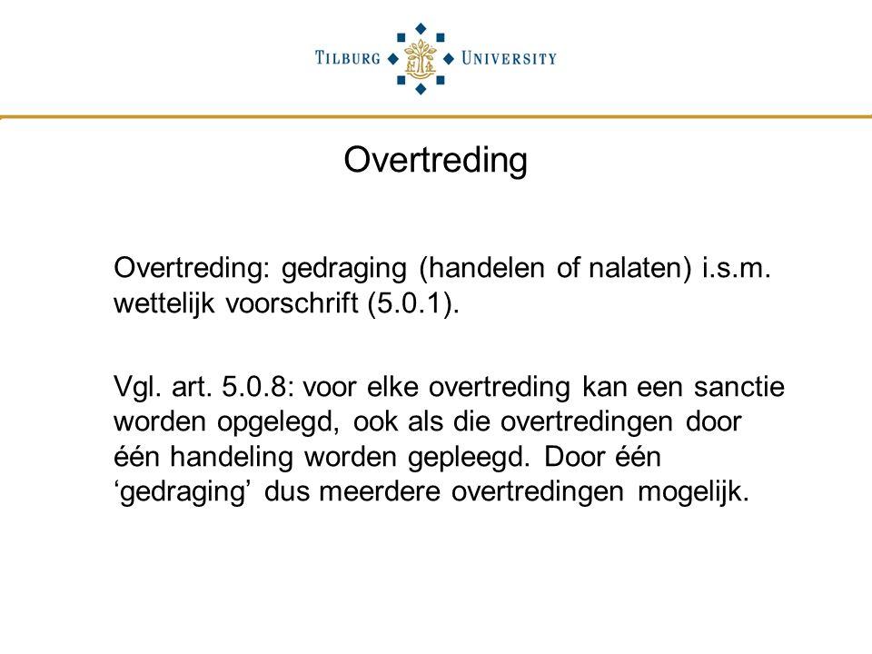 Overtreding Overtreding: gedraging (handelen of nalaten) i.s.m. wettelijk voorschrift (5.0.1).
