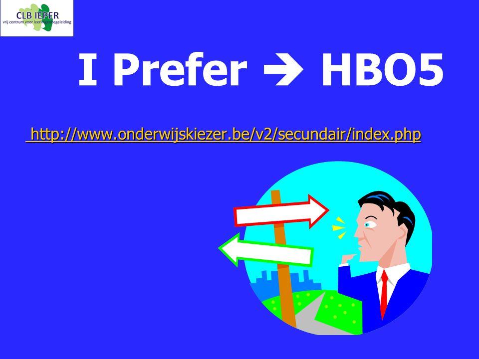 I Prefer  HBO5 http://www.onderwijskiezer.be/v2/secundair/index.php