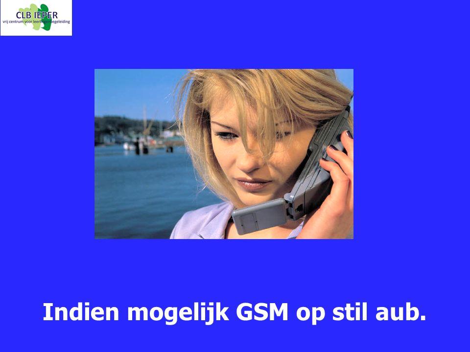 Indien mogelijk GSM op stil aub.
