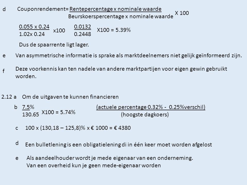 d Couponrendement= Rentepercentage x nominale waarde. Beurskoerspercentage x nominale waarde. X 100.