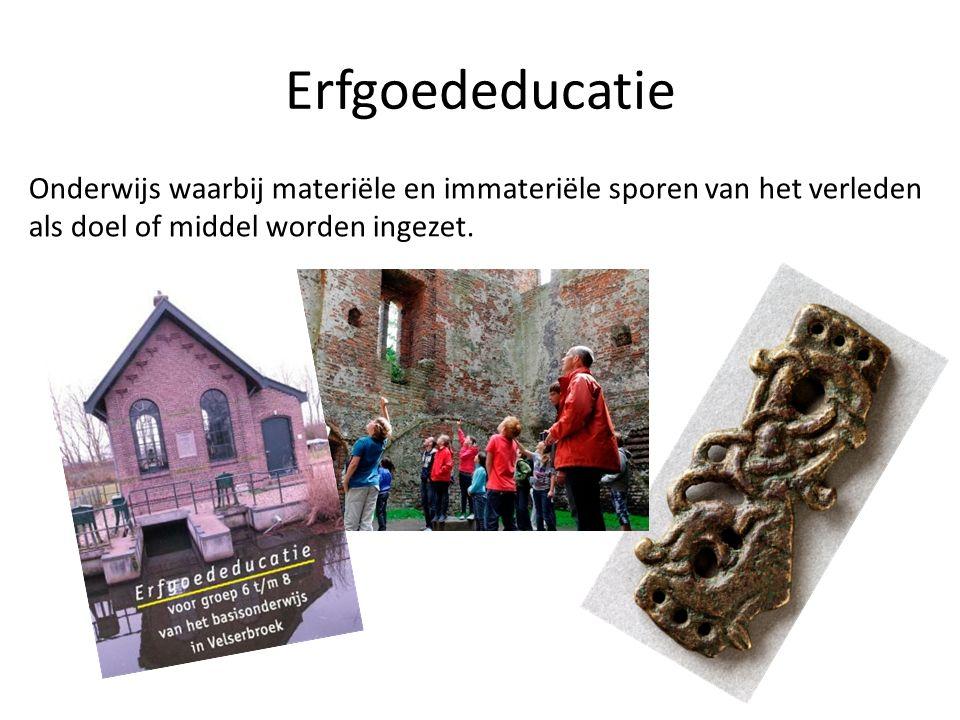 Erfgoededucatie Onderwijs waarbij materiële en immateriële sporen van het verleden.
