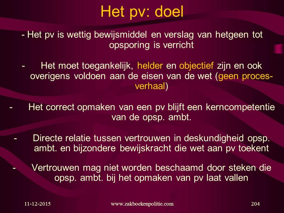 Het pv: doel - Het pv is wettig bewijsmiddel en verslag van hetgeen tot opsporing is verricht.